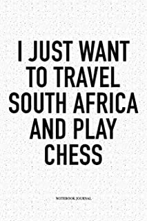 I Just Want To Travel South Africa And Play Chess: A 6x9 Inch Matte Softcover Diary Notebook With 120 Blank Lined Pages And A Funny Sports and Strategy Board Gaming Cover Slogan