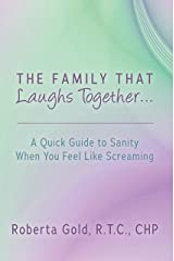 The Family That Laughs Together...: A Quick Guide to Sanity When You Feel Like Screaming Kindle Edition
