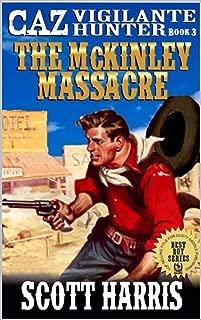 The McKinley Massacre: Caz: Vigilante Hunter: A Western Adventure Sequel From The Author of