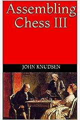 Assembling Chess III Kindle Edition