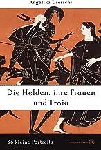 Helden, ihre Frauen und Troja: 36 kleine Portraits (German Edition)