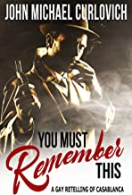 You Must Remember This :  A Gay Retelling of Casablanca
