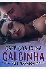 Café Coado na Calcinha - O Livro eBook Kindle