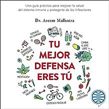 Tu mejor defensa eres tú: Una guía práctica para mejorar la salud del sistema inmune y protegerte de las infecciones