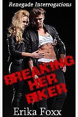 Breaking Her Biker (Renegade Interrogations Book 1) Kindle Edition