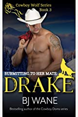 Submitting to Her Mate: Drake (Cowboy Wolf Series Book 3) Kindle Edition