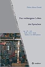 Das verborgene Leben der Sprachen: ug - rik - rak,  rudh - krik - krak  hieß es vor 4000 Jahren (German Edition)