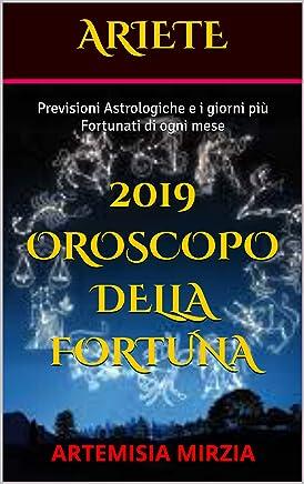 ARIETE 2019 Oroscopo della Fortuna: Previsioni Astrologiche e i giorni più Fortunati di ogni mese