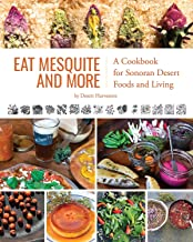 [SoftCover] [Desert Harvesters] Eat Mesquite and More_ A Cookbook for Sonoran Desert Foods and Living