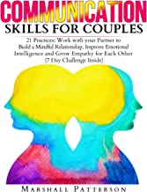 Communication Skills for Couples: 21 Practices: Work with Your Partner to Build a Mindful Relationship, Improve Emotional Intelligence and Grow Empathy for Each Other: Communication Skills Series, Book 4
