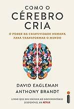 Como O Cérebro Cria: O Poder Da Criatividade Humana Para Transformar O Mundo (Portuguese Edition)