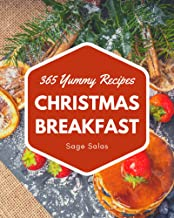365 Yummy Christmas Breakfast Recipes: A Yummy Christmas Breakfast Cookbook You Won't be Able to Put Down