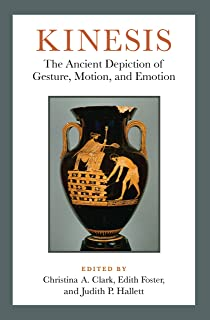 Kinesis: The Ancient Depiction of Gesture, Motion, and Emotion (English Edition)