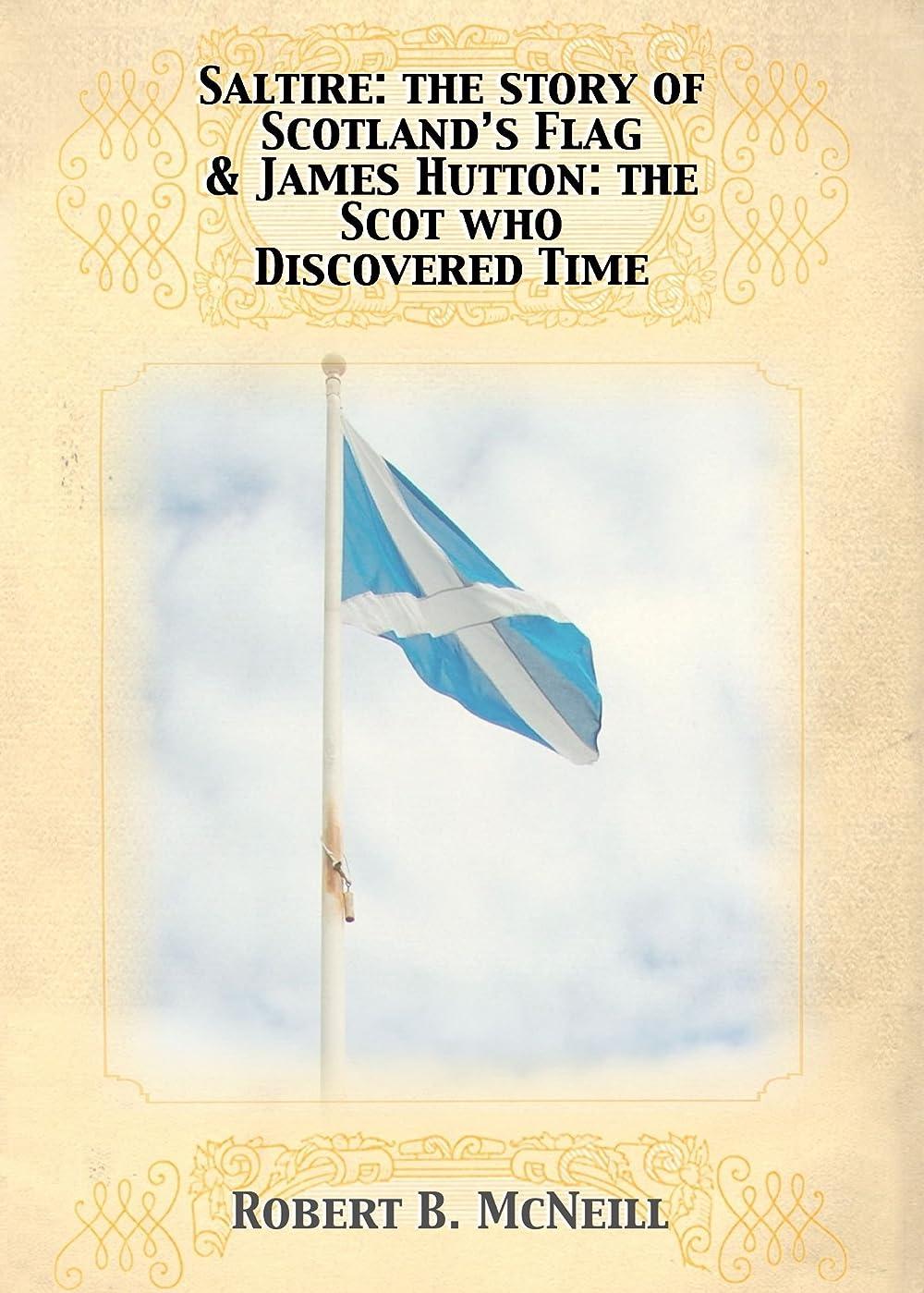 サバント円形溶融Saltire: The Story of Scotland's Flag & James Hutton: the Scot Who Discovered Time (English Edition)