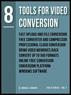 Tools For Video Conversion 8: Video Editing Made Simple  [ The 8 series - Vol 7 ] (Video Editing Tools (8 Series)) (English Edition)