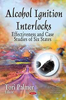 Alcohol Ignition Interlocks: Effectiveness and Case Studies of Six States (Substance Abuse Assessment Int)