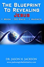 The Blueprint For Revealing Jesus: 1 Book - 30 Days - 1 Answer (The Blueprint Series)