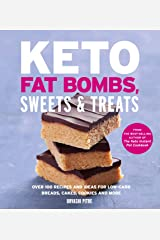 Keto Fat Bombs, Sweets & Treats: Over 100 Recipes and Ideas for Low-Carb Breads, Cakes, Cookies and More Kindle Edition