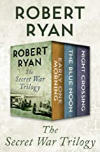 The Secret War Trilogy: Early One Morning, The Blue Noon, and Night Crossing