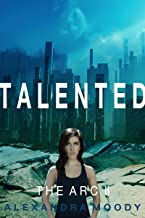 Talented: A Young Adult Dystopian Series (The ARC Book 2)