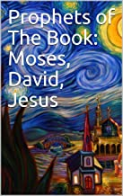 Prophets of The Book: Moses, David, Jesus