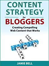 CONTENT STRATEGY FOR BLOGGERS: CREATING COMPELLING WEB CONTENT THAT WORKS