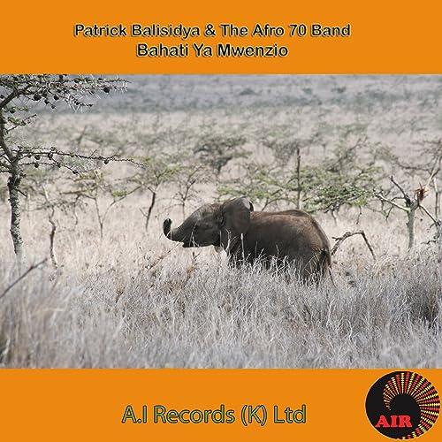 Bahati Ya Mwenzio by The Afro 70 Band Patrick Balisidya on
