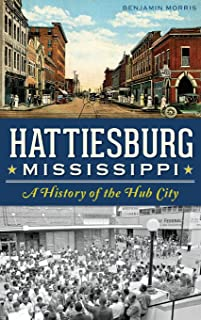 Hattiesburg, Mississippi: A History of the Hub City