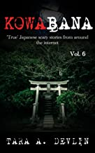 Kowabana: 'True' Japanese scary stories from around the internet: Volume Six
