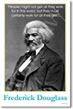 Frederick Douglass - People Might Not Get All They Work for in This World... - Famous African American - Classroom Poster