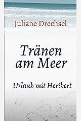 Tränen am Meer: Urlaub mit Heribert Kindle Ausgabe