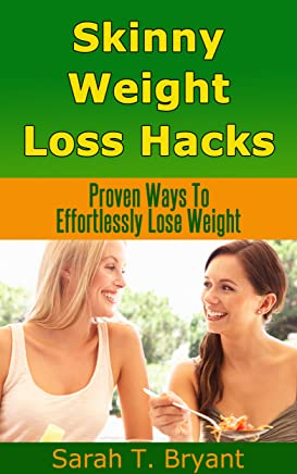 Skinny Weight Loss Hacks: Proven Ways To Effortlessly Lose Weight (English Edition)