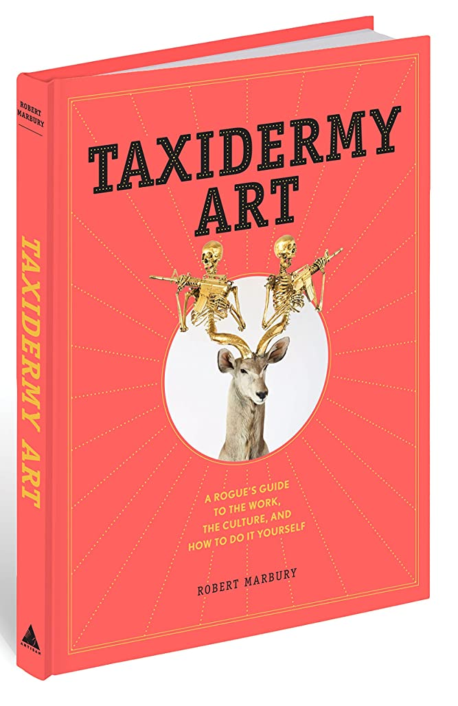 難民噛む豊富にTaxidermy Art: A Rogue's Guide to the Work, the Culture, and How to Do It Yourself