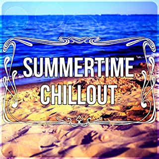 Summertime Chillout – The Best Relaxing Music for Beach Party Time, Cocktail Bar, Background Music