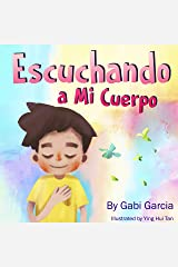 Escuchando a Mi Cuerpo : Una guía para ayudar a los niños entender la conexión entre las sensaciones físicas y sus sentimientos (Spanish Edition) Kindle Edition