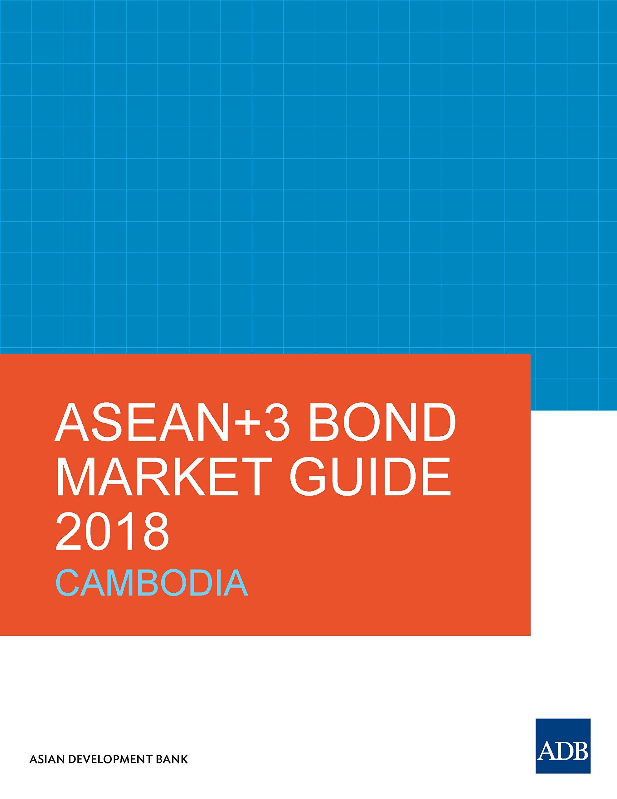 ASEAN+3 Bond Market Guide 2018 Cambodia (ASEAN+3 Bond Market Guides)