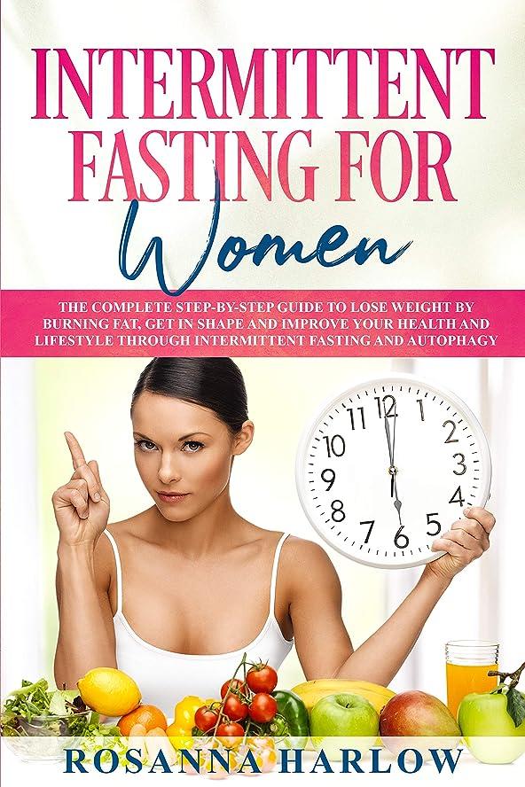 ナラーバー損傷ワードローブIntermittent Fasting for Women: The Complete Step-by-Step Guide To Lose Weight by Burning Fat, Get in Shape and Improve Your Health and Lifestyle Through ... Fasting and Autophagy (English Edition)