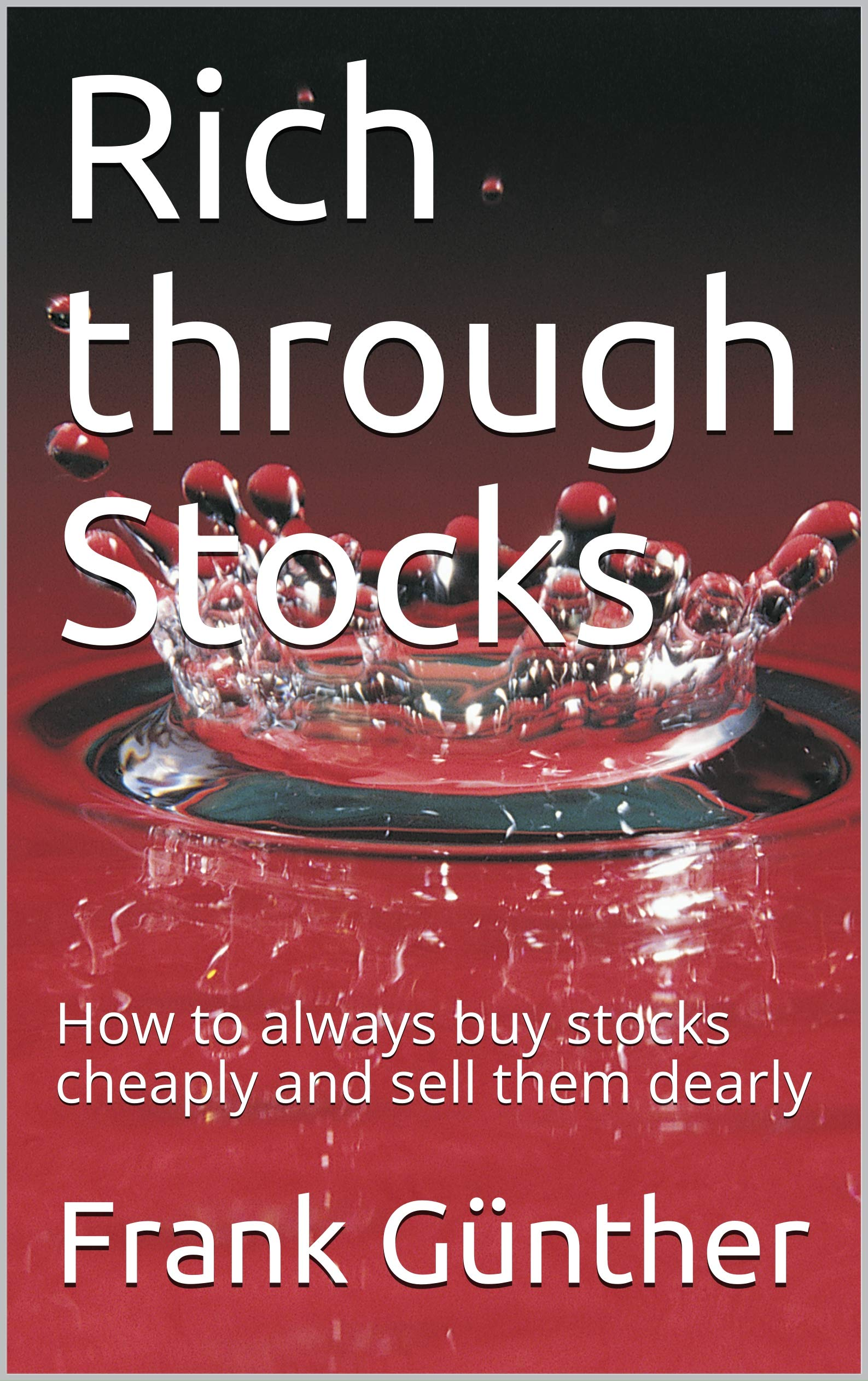 Rich through Stocks: How to always buy stocks cheaply and sell them dearly