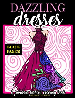Dazzling Dresses & Fabulous Fashion Coloring Book Midnight Edition: Great Gift for Fashion Designers and Fashionistas - Kids, Teens, Tweens, Adults ... Book (Dress Coloring Book) (Volume 2)