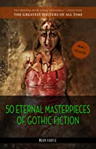 50 Eternal Masterpieces of Gothic Fiction: Dracula, Frankenstein, The Call of Cthulhu, The Cask of Amontillado, Dr. Jekyll...
