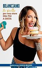 Il Ricettario del Metodo Bilanciamo® - Volume 1: Le ricette Bilanciate per non stare MAI più a DIETA (Il Metodo Bilanciamo...