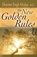The New Golden Rules: The Ultimate Guide To Spiritual Bliss