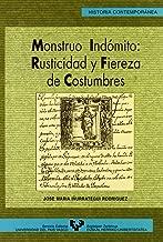 Monstruo indomito: rusticidad y fiereza de costumbres. Foralidad y conflicto social al final del Antiguo Regimen en Guipuzcoa (Serie Historia Contemporanea)