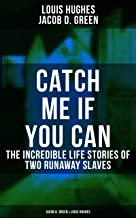 CATCH ME IF YOU CAN - The Incredible Life Stories of Two Runaway Slaves: Jacob D. Green & Louis Hughes: Thirty Years a Slave & Narrative of the Life of ... but Life-Threatening Attempts to Break Free