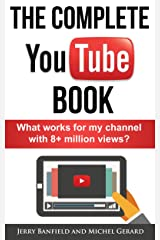 The Complete YouTube Book: What Works for My Channel with 8+ Million Views? Kindle Edition