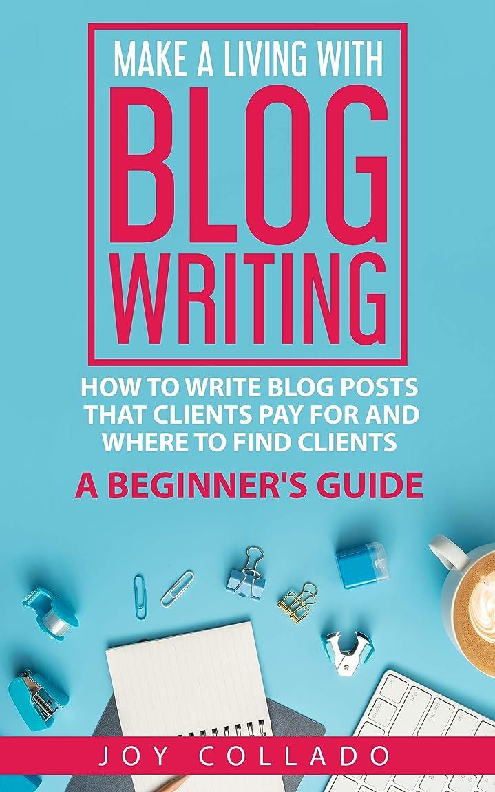 スペード企業ミニチュアMake a Living With Blog Writing: How to Write Blog Posts That Clients Pay for and Where to Find Clients - a Beginner's Guide (English Edition)