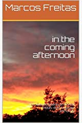 in the coming afternoon: the selected poems of marcos freitas: dual-language anthology Kindle Edition