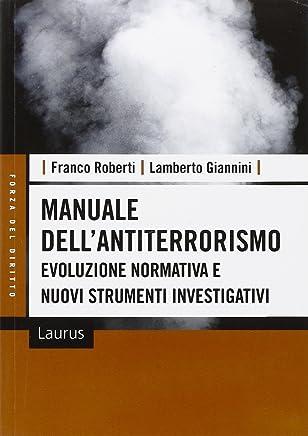 Manuale dellantiterrorismo. Evoluzione normativa e nuovi strumenti investigativi