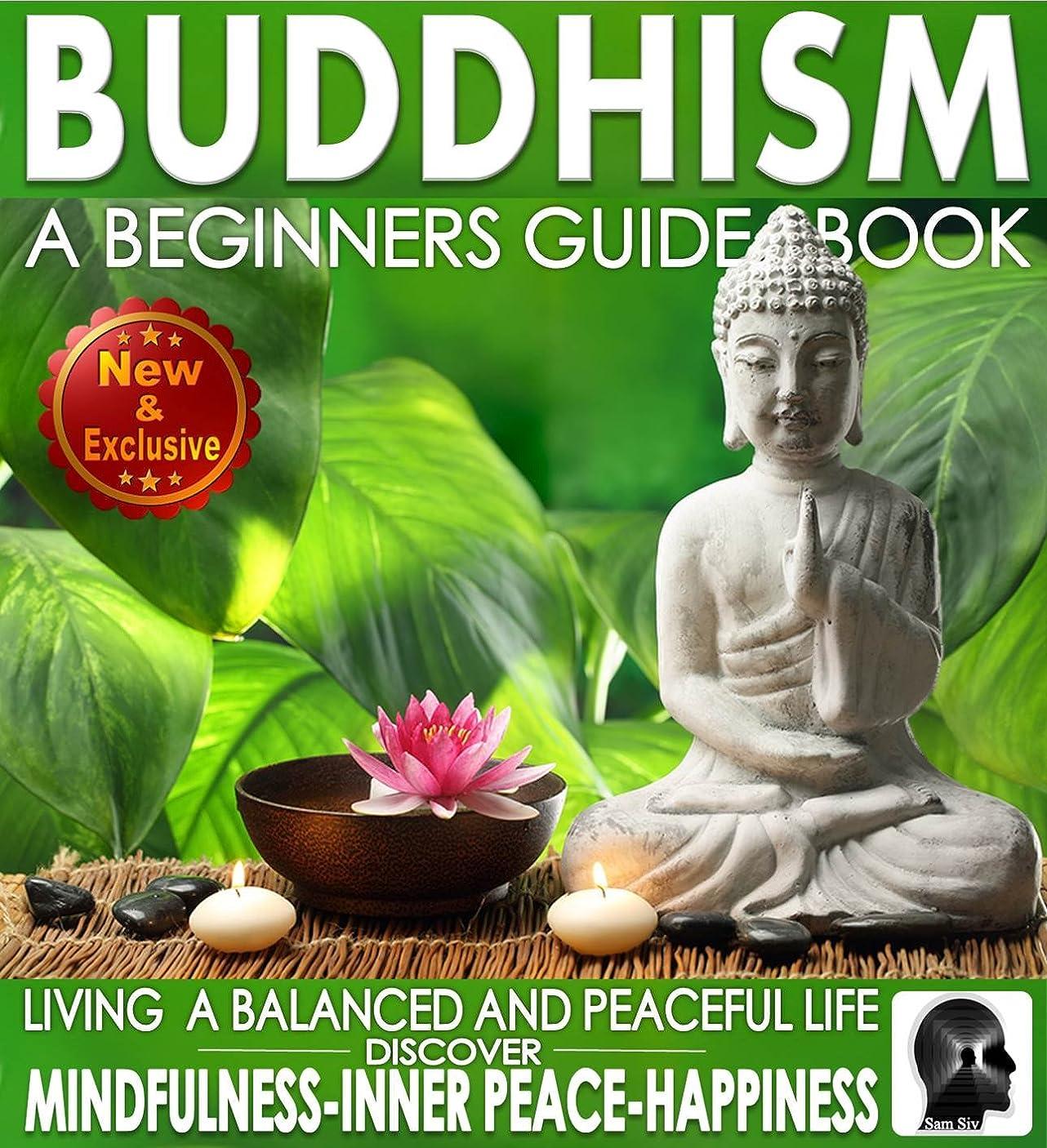 粘液十分にバリケードBuddhism: A Beginners Guide Book For True Self Discovery and Living a Balanced and Peaceful Life: Learn To Live In The Now and Find Peace From Within - ... Books By Sam Siv 1) (English Edition)