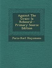 Against the Grain: (A Rebours)